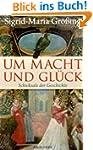 Um Macht und Gl�ck: Schicksale der Ge...