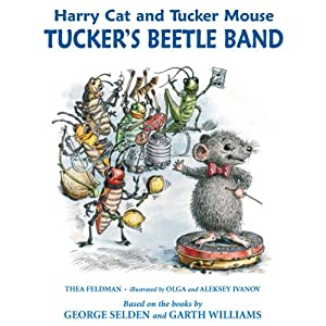 Harry Cat and Tucker Mouse: Tucker's Beetle Band | [Thea Feldman, George Selden, Garth Williams]