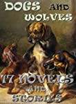 17 Dog and Wolf Novels and Stories: A...