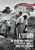 img - for L'Ituri: Or, questions fonci res et ethnicit  dans le nord-est du Congo (Usalama Project) (French Edition) book / textbook / text book