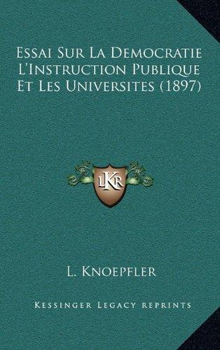 Essai Sur La Democratie L'Instruction Publique Et Les Universites (1897)