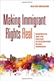 "BOOKS RECEIVED: Els de Graauw, ""Making Immigrant Rights Real: Nonprofits and the Politics of Integration in San Francisco"" (Cornell UP, 2016)"