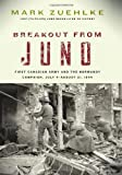 Breakout from Juno: First Canadian Army and the Normandy Campaign, July 4-August 21, 1944