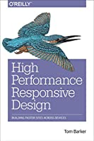 High Performance Responsive Design: Building Faster Sites Across Devices Front Cover