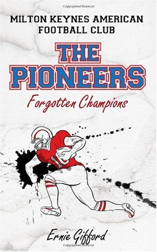 Milton Keynes American Football Club The Pioneers: Forgotten Champions