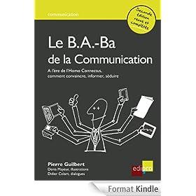 Le B.A.-Ba de la communication: A l'�re de l'homo Connectus comment convaincre, informer, s�duire ?