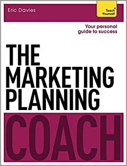 The Marketing Planning Coach (Teach Yourself)