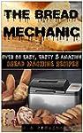 The Bread Mechanic: (homemade bread r...