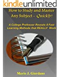 How to Study and Master Any Subject - Quickly!: A College Professor Reveals 8 Fast Learning Methods that REALLY Work (English Edition)
