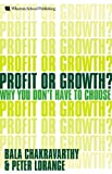 Bala Chakravarthy Profit or Growth?: Why You Don't Have to Choose