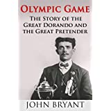 Olympic Game: The Story of The Great Dorando and The Great Pretenderby John Bryant
