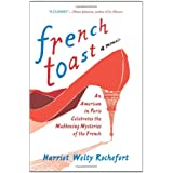 French Toast: An American in Paris Celebrates the Maddening Mysteries of the French ~ Harriet Welty Rochefort