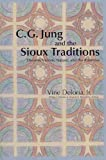 C.G. Jung and the Sioux Traditions: Dreams, Visions, Nature and the Primitive C.G. Jung and the Sio