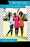 Black Girls Guide:  How to Be a Sister: Celebrating 20 Years of Sisterhood