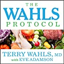 The Wahls Protocol: How I Beat Progressive MS Using Paleo Principles and Functional Medicine Audiobook by Terry Wahls, Eve Adamson Narrated by Pam Ward