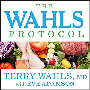 The Wahls Protocol: How I Beat Progressive MS Using Paleo Principles and Functional Medicine | [Terry Wahls, Eve Adamson]
