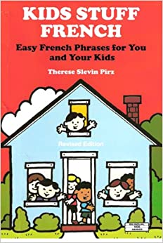 Kids Stuff French: Easy French Phrases for You and Your Kids: Therese Slevin Pirz: 9780960614059