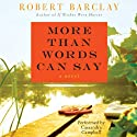 More Than Words Can Say: A Novel (       UNABRIDGED) by Robert Barclay Narrated by Cassandra Campbell