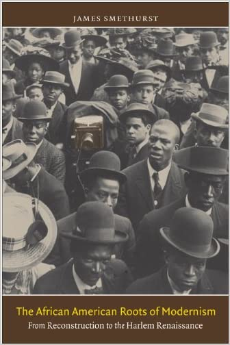 The African American roots of modernism : from Reconstruction to the Harlem Renaissance