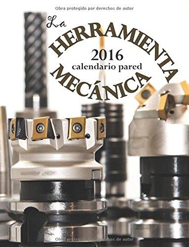La Herramienta Mecánica Calendario Pared (Edición España)