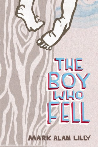 The Boy Who Fell: A Father's Memoir of Love, Community, Healing (and a Fall from a Tree) (Felix Maus) (Volume 1)