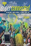"Mary Chayko, ""Superconnected: The Internet, Digital Media, and Techno-Social Life"" (SAGE, 2016)"