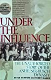 Under the Influence: The Unauthorized Story of the Anheuser-Busch Dynasty (0380718472) by Hernon, Peter