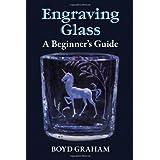 Engraving Glass: A Beginner's Guide ~ Boyd Graham