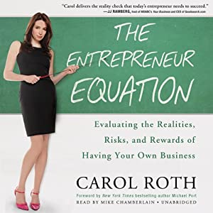 The Entrepreneur Equation: Evaluating the Realities, Risks, and Rewards of Having Your Own Business | [Carol Roth]