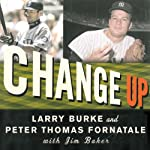 Change Up: An Oral History of 8 Key Events That Shaped Baseball | Larry Burke
