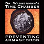 Dr. Wasserman's Time Chamber: Preventing Armageddon | Lee Geiger