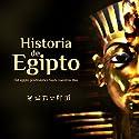 Historia de Egipto: El Egipto predinástico hasta nuestros días [The History of Egypt: Predynastic Egypt Until Today] Audiobook by  Online Studio Productions Narrated by  uncredited