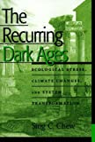 The Recurring Dark Ages: Ecological Stress, Climate Changes, and System Transformation (World Ecological Degradation)