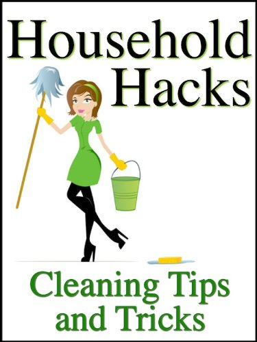 Household Hacks: Cleaning Tips and Tricks To Save You Money, Time, and Energy When Cleaning Your House