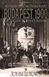 Budapest 1900: A Historical Portrait of a City & Its Culture (0802132502) by Lukacs, John