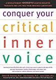 img - for Conquer Your Critical Inner Voice: A Revolutionary Program to Counter Negative Thoughts and Live Free from Imagined Limitations book / textbook / text book