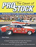 The Dawn of Pro Stock: Drag Racing s Fastest Doorslammers: 1970-1979 (Cartech)