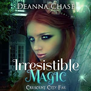 Irresistible Magic: Crescent City Fae, Book 2 | [Deanna Chase]