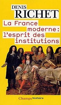 La France moderne : l'esprit des institutions par Richet
