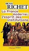 La France moderne : l'esprit des institutions par Denis Richet