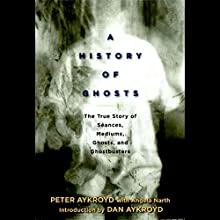 A History of Ghosts: The True Story of Seances, Mediums, Ghosts and Ghostbusters (       UNABRIDGED) by Peter H. Aykroyd Narrated by Jeremy Gage, Dan Aykroyd