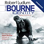 The Bourne Identity: Jason Bourne Series, Book 1 (       UNABRIDGED) by Robert Ludlum Narrated by Scott Brick
