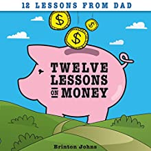 12 Lessons from Dad on Money Audiobook by Brinton Johns Narrated by Brinton Johns