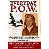 Everyday P.O.W.: A Rural California Boy's Story of Going To War, including his Prisoner of War Diary from Stalag Luft 1 ~ Perry Bradford-Wilson