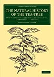 John Coakley Lettsom The Natural History of the Tea-Tree: With Observations on the Medical Qualities of Tea, and Effects of Tea-Drinking (Cambridge Library Collection - Botany and Horticulture)