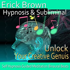 Unlock Your Creative Genius Hypnosis: Embrace Your Passion & Inner Artist, Hypnosis Self Help, Binaural Beats, Solfeggio Tones | [Erick Brown Hypnosis]