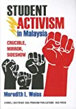 "Meredith Weiss, ""Student Activism in Malaysia: Crucible, Mirror, Sideshow"" (Cornell SEAP/NUS Press, 2011)"