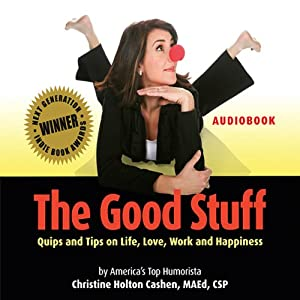 The Good Stuff: Quips and Tips on Life, Love, Work and Happiness | [Christine Cashen]