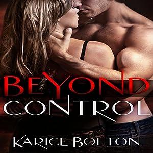 Beyond Control: Beyond Love Series #1 | [Karice Bolton]