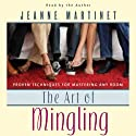 The Art of Mingling: Proven Techniques for Mastering Any Room (       UNABRIDGED) by Jeanne Martinet Narrated by Jeanne Martinet
